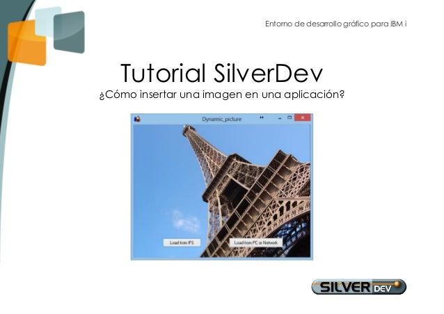 Entorno de desarrollo gráfico para IBM i  Tutorial SilverDev  ¿Cómo insertar una imagen en una aplicación?