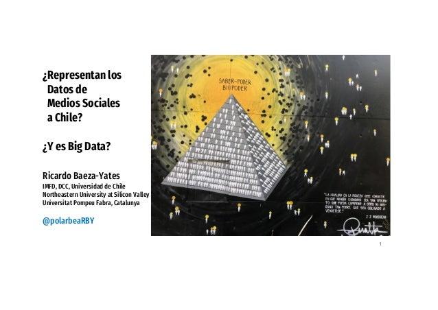 ¿Representan los Datos de Medios Sociales a Chile? ¿Y es Big Data? Ricardo Baeza-Yates IMFD, DCC, Universidad de Chile Nor...