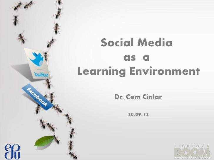 Social Media        as aLearning Environment      Dr. Cem Cinlar         20.09.12