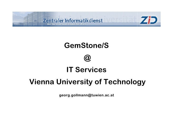 GemStone/S                    @           IT Services Vienna University of Technology        georg.gollmann@tuwien.ac.at
