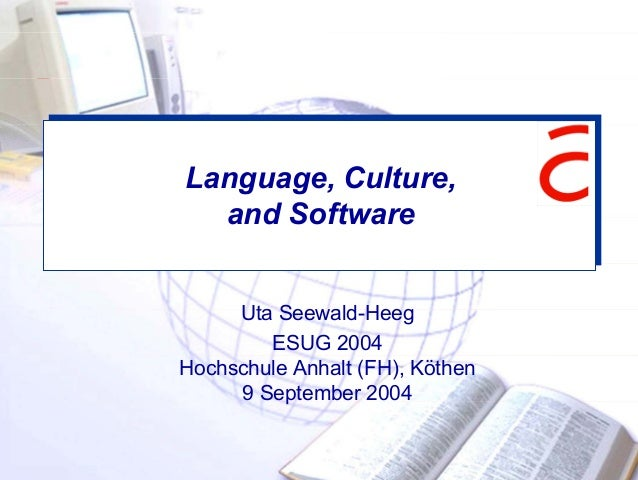 Language, Culture, and Software Uta Seewald-Heeg ESUG 2004 Hochschule Anhalt (FH), Köthen 9 September 2004