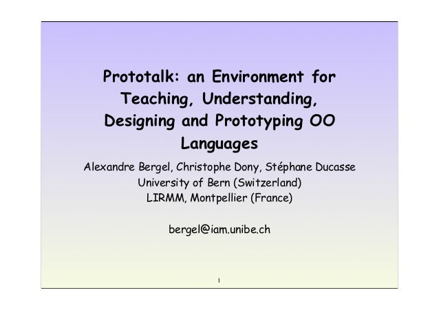 1 Prototalk: an Environment for Teaching, Understanding, Designing and Prototyping OO Languages Alexandre Bergel, Christop...