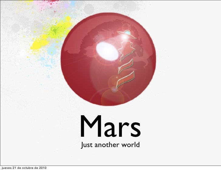 Mars                                Just another world  jueves 21 de octubre de 2010