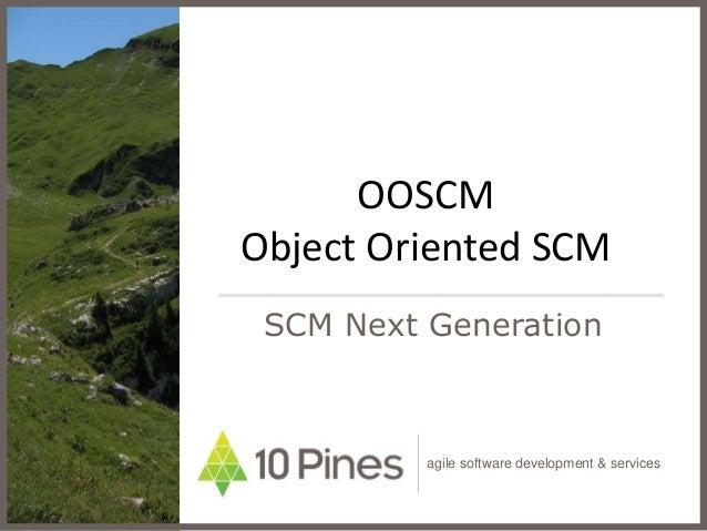 agile software development & services OOSCM Object Oriented SCM SCM Next Generation