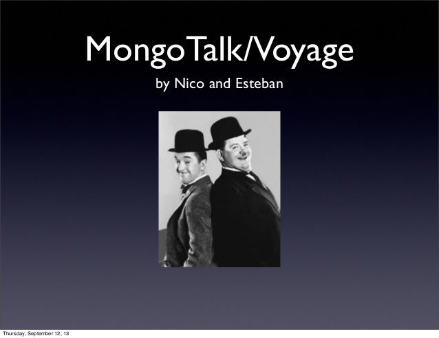 MongoTalk/Voyage by Nico and Esteban Thursday, September 12, 13