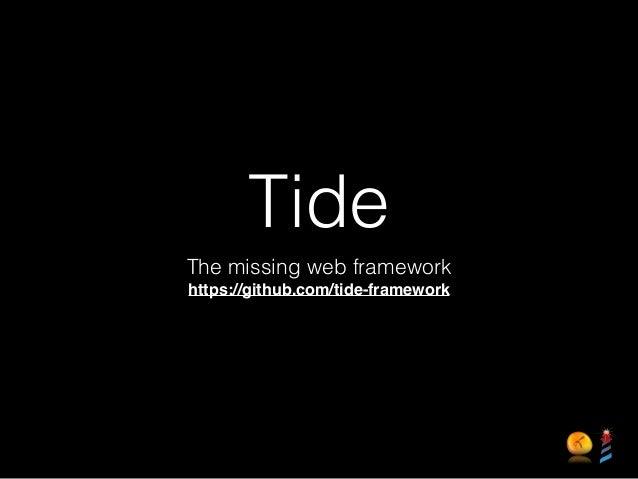 Tide The missing web framework https://github.com/tide-framework