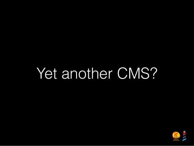Yet another CMS?