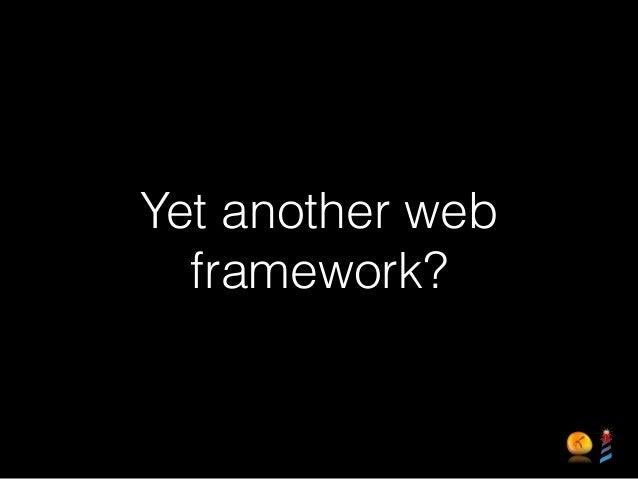 Yet another web framework?