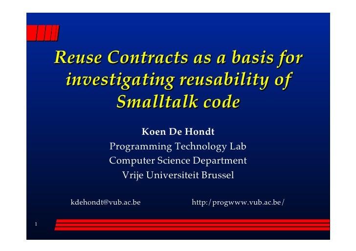 Reuse Contracts as a basis for      investigating reusability of            Smalltalk code                       Koen De H...
