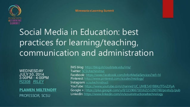 Social Media in Education: best practices for learning/teaching, communication and administration WEDNESDAY JULY 30, 2014 ...