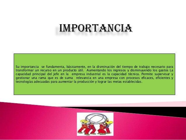 ImportanciaSu importancia se fundamenta, básicamente, en la disminución del tiempo de trabajo necesario paratransformar un...