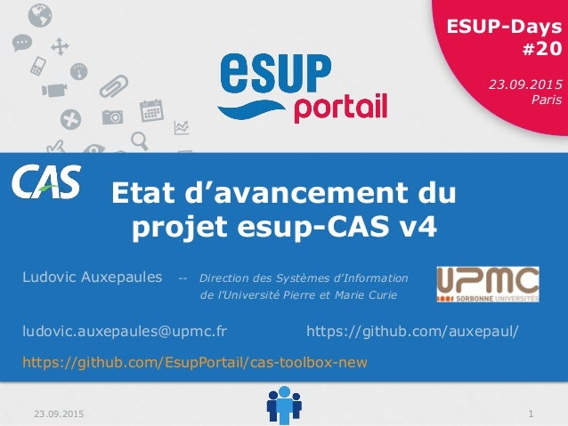 23.09.2015 ESUP-Days #20 11 ESUP-Days #20 23.09.2015 Paris 23.09.2015 Etat d'avancement du projet esup-CAS v4 Ludovic Auxe...