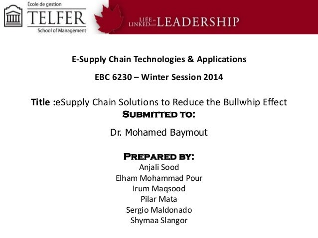 E-Supply Chain Technologies & Applications EBC 6230 – Winter Session 2014  Title :eSupply Chain Solutions to Reduce the Bu...