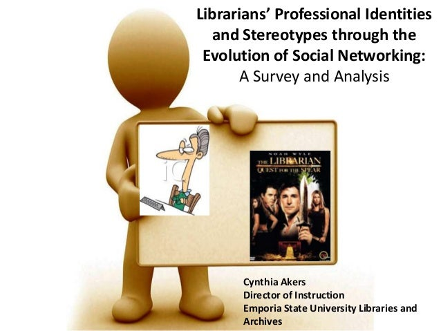 Librarians' Professional Identities  and Stereotypes through the Evolution of Social Networking:      A Survey and Analysi...