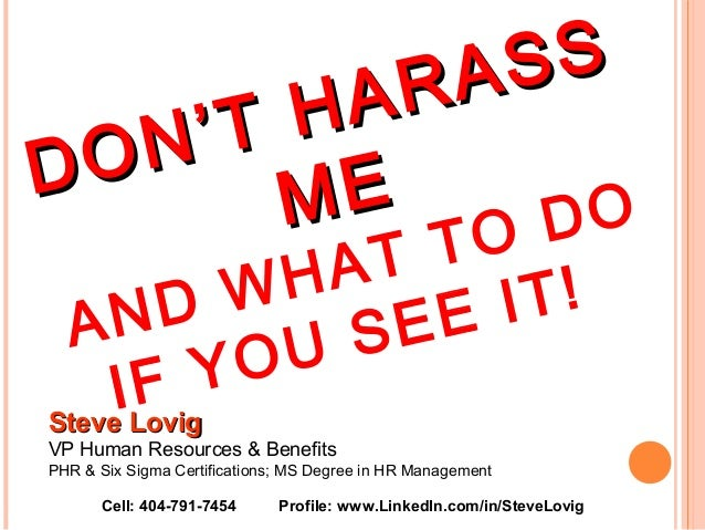 DON'T HARASS DON'T HARASS MEME AND WHAT TO DO IF YOU SEE IT! Steve LovigSteve Lovig VP Human Resources & Benefits PHR & Si...