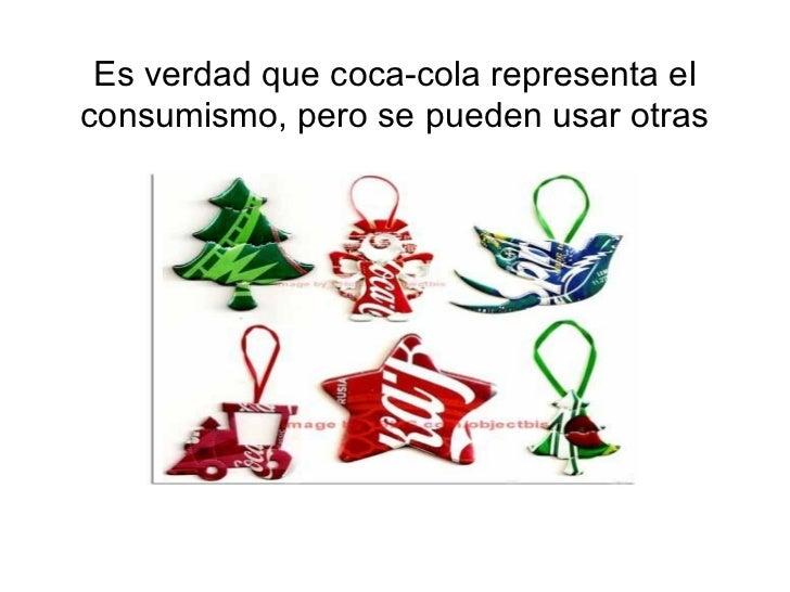 Es verdad que coca-cola representa el consumismo, pero se pueden usar otras