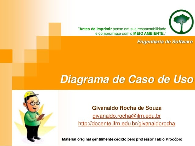 """Diagrama de Caso de Uso """"Antes de imprimir pense em sua responsabilidade e compromisso com o MEIO AMBIENTE."""" Givanaldo Roc..."""