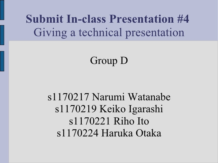 Submit In-class Presentation #4  Giving a technical presentation              Group D       s1170217 Narumi Watanabe      ...