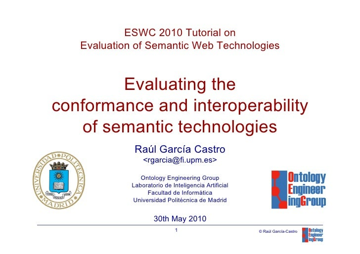 ESWC 2010 Tutorial on    Evaluation of Semantic Web Technologies           Evaluating the conformance and interoperability...