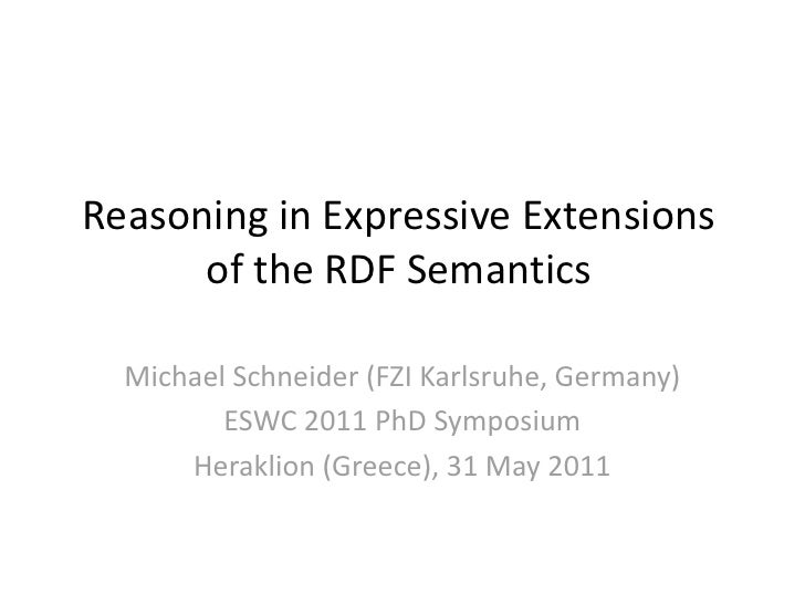 Reasoning in Expressive Extensions        of the RDF Semantics      Michael Schneider (FZI Karlsruhe, Germany)            ...