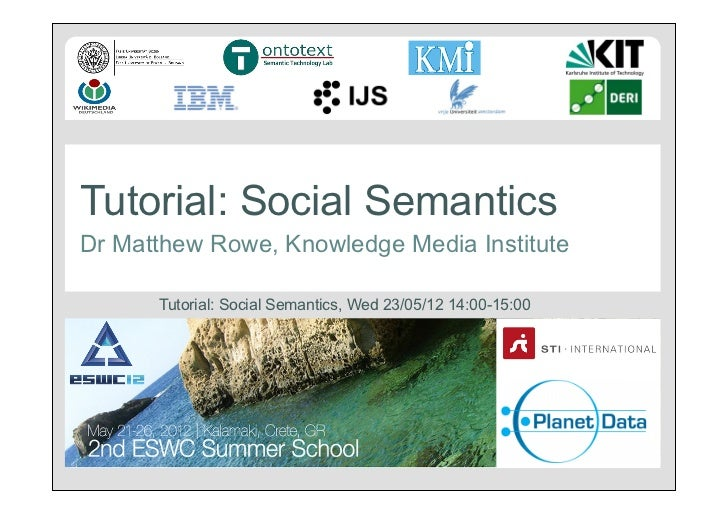 Tutorial: Social SemanticsDr Matthew Rowe, Knowledge Media Institute      Tutorial: Social Semantics, Wed 23/05/12 14:00-1...