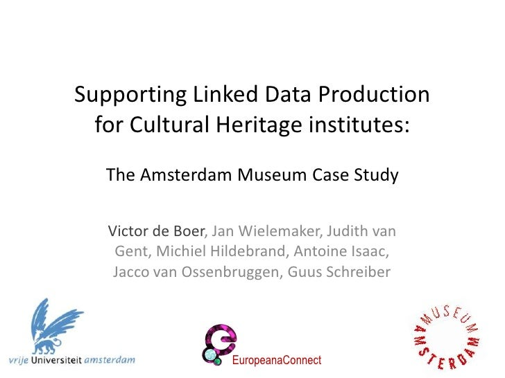 Supporting Linked Data Production  for Cultural Heritage institutes:   The Amsterdam Museum Case Study   Victor de Boer, J...