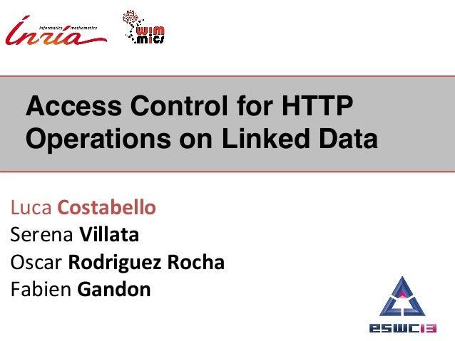 Access Control for HTTPOperations on Linked Data !Luca Costabello Serena Villata Oscar Rodriguez Rocha Fabie...