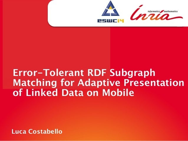 Error-Tolerant RDF Subgraph Matching for Adaptive Presentation of Linked Data on Mobile Luca Costabello