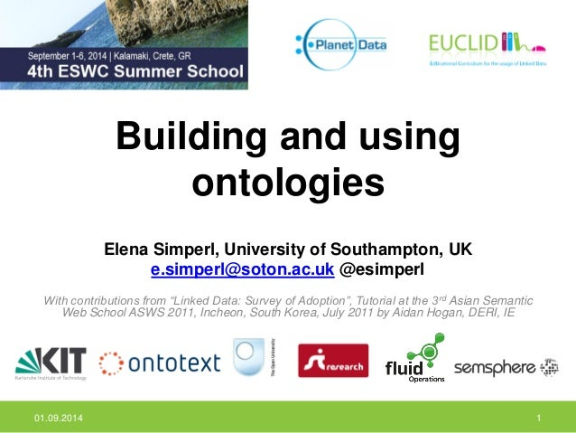 Building and using ontologies  Elena Simperl, University of Southampton, UK  e.simperl@soton.ac.uk @esimperl  With contrib...