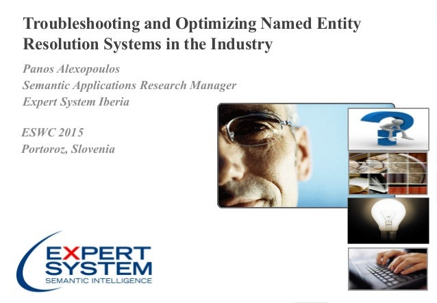 1 l June 3, 20151 l Troubleshooting and Optimizing Named Entity Resolution Systems in the Industry Panos Alexopoulos Seman...