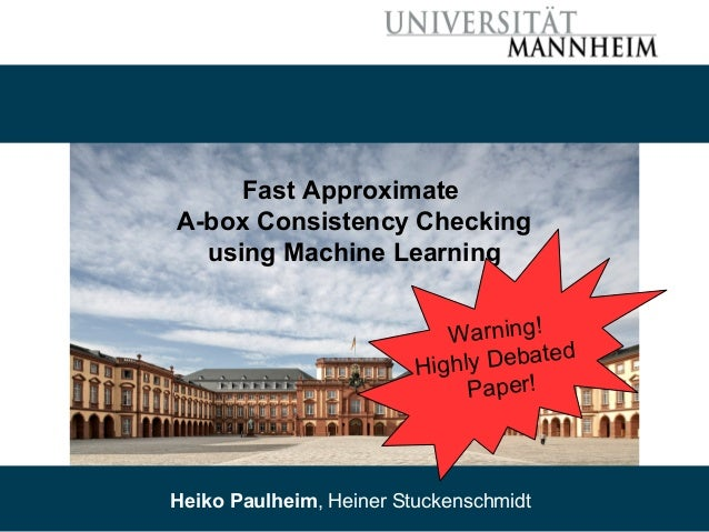 05/31/16 Heiko Paulheim, Heiner Stuckenschmidt 1 Fast Approximate A-box Consistency Checking using Machine Learning Heiko ...