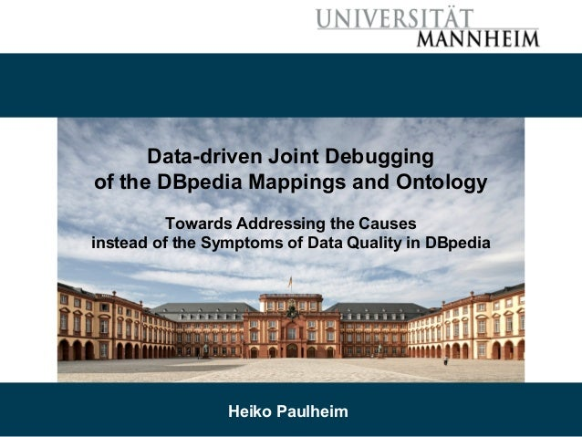 06/01/17 Heiko Paulheim 1 Data-driven Joint Debugging of the DBpedia Mappings and Ontology Towards Addressing the Causes i...