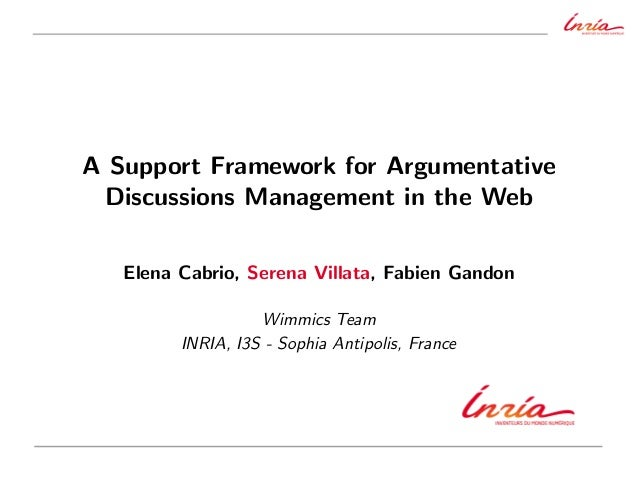 A Support Framework for ArgumentativeDiscussions Management in the WebElena Cabrio, Serena Villata, Fabien GandonWimmics T...