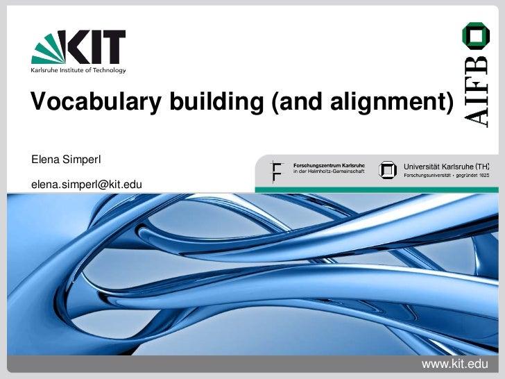 Vocabulary building (and alignment)Elena Simperlelena.simperl@kit.edu                                www.kit.edu