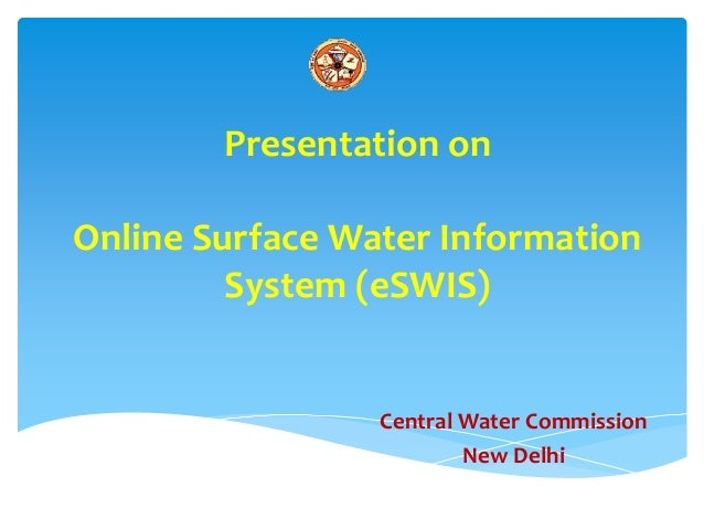 Presentation on Online Surface Water Information System (eSWIS) Central Water Commission New Delhi