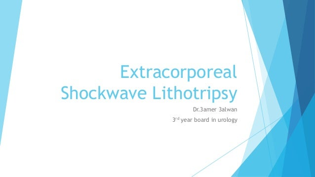 Extracorporeal Shockwave Lithotripsy Dr.3amer 3alwan 3rd year board in urology