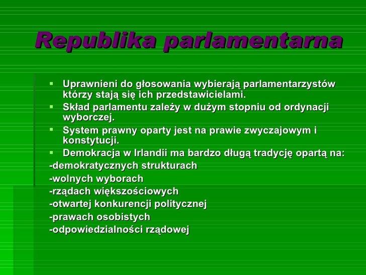 Republika parlamentarna <ul><li>Uprawnieni do głosowania wybierają parlamentarzystów którzy stają się ich przedstawicielam...