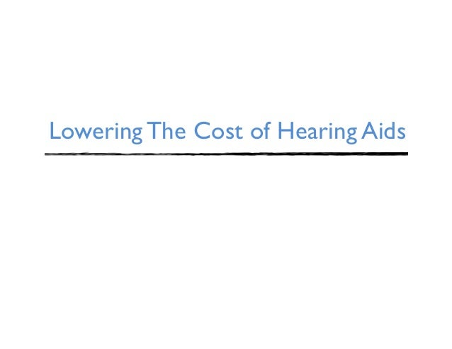 Lowering The Cost of Hearing Aids
