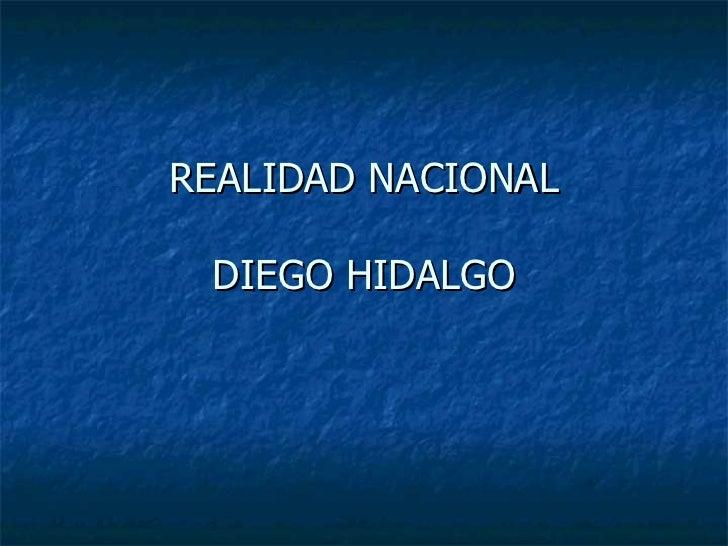 REALIDAD NACIONAL DIEGO HIDALGO