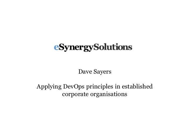 Dave SayersApplying DevOps principles in establishedcorporate organisations