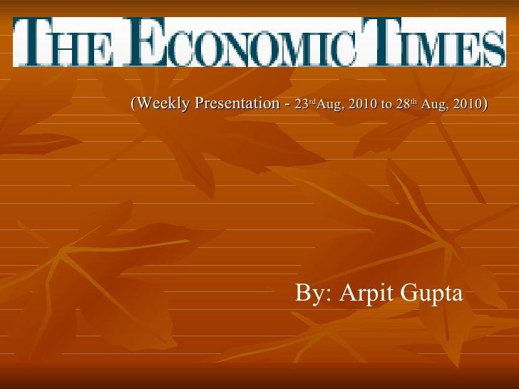 <ul><li>(Weekly Presentation -  23 rd Aug, 2010 to 28 th  Aug, 2010 ) </li></ul>By: Arpit Gupta