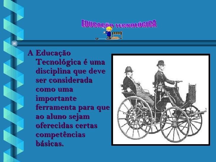 <ul><li>A Educação Tecnológica é uma disciplina que deve ser considerada como uma importante ferramenta para que ao aluno ...