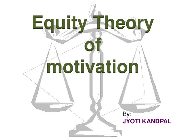 equity theory of motivation essay Among the many business theories that exist in corporate governance, one theory of motivation that management can apply in most situations is the equity theory on job motivation, which contends that pay and conditions are not enough to motivate a.
