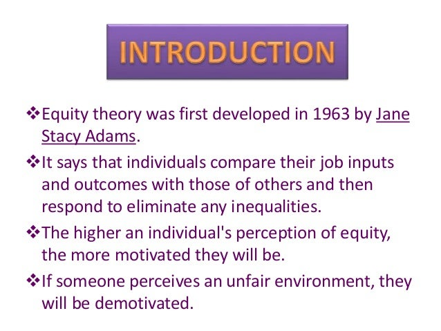 equity theory of motivation In this lesson, you'll learn the fundamental principles of john stacey adams'  equity theory and understand how it can affect the workplace you.