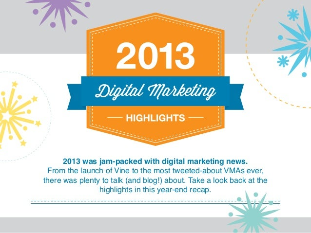 2013 was jam-packed with digital marketing news. From the launch of Vine to the most tweeted-about VMAs ever, there was pl...