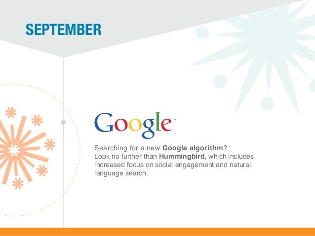 SepTember  Searching for a new Google algorithm? Look no further than Hummingbird, which includes increased focus on socia...