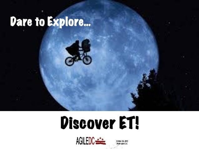 Dare to Explore… Discover ET!