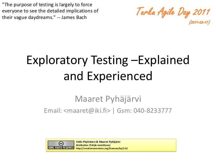 "ExploratoryTesting –Explained and Experienced<br />Maaret Pyhäjärvi<br />Email: <maaret@iki.fi> | Gsm: 040-8233777<br />""T..."