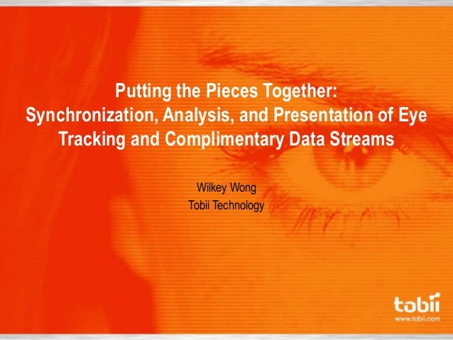 Putting the Pieces Together:Synchronization, Analysis, and Presentation of EyeTracking and Complimentary Data StreamsWilke...