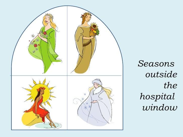 Seasons  outside the hospital  window